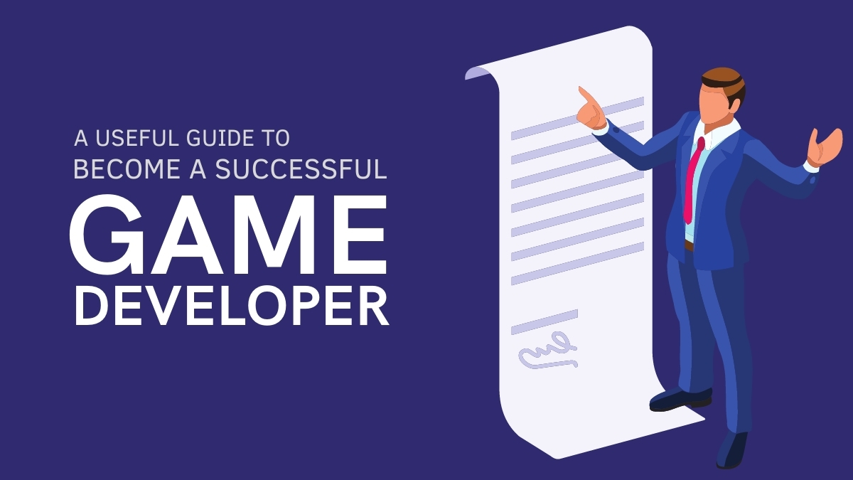 A Useful Guide to become a Successful Game Developer