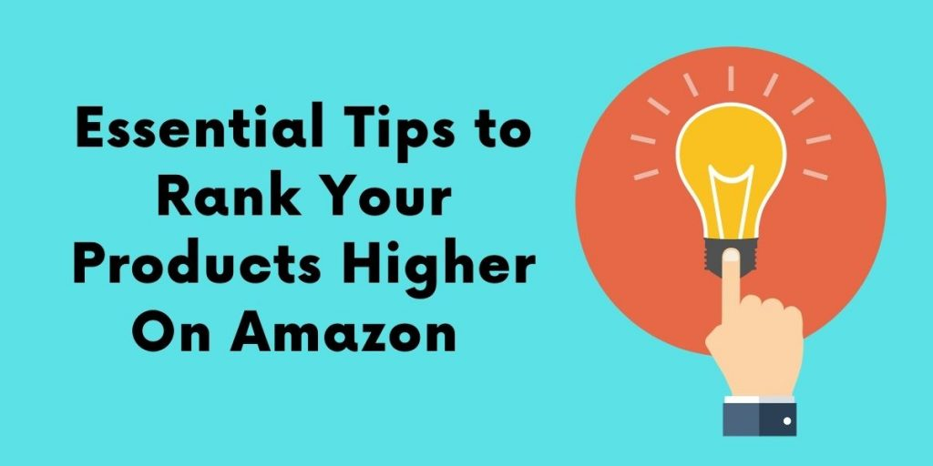 Essential Tips to Rank Your Products Higher On Amazon
