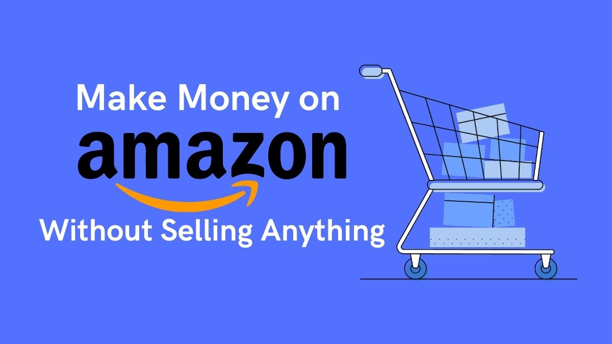 How to Make Money on Amazon Without Selling Anything - Cover Image