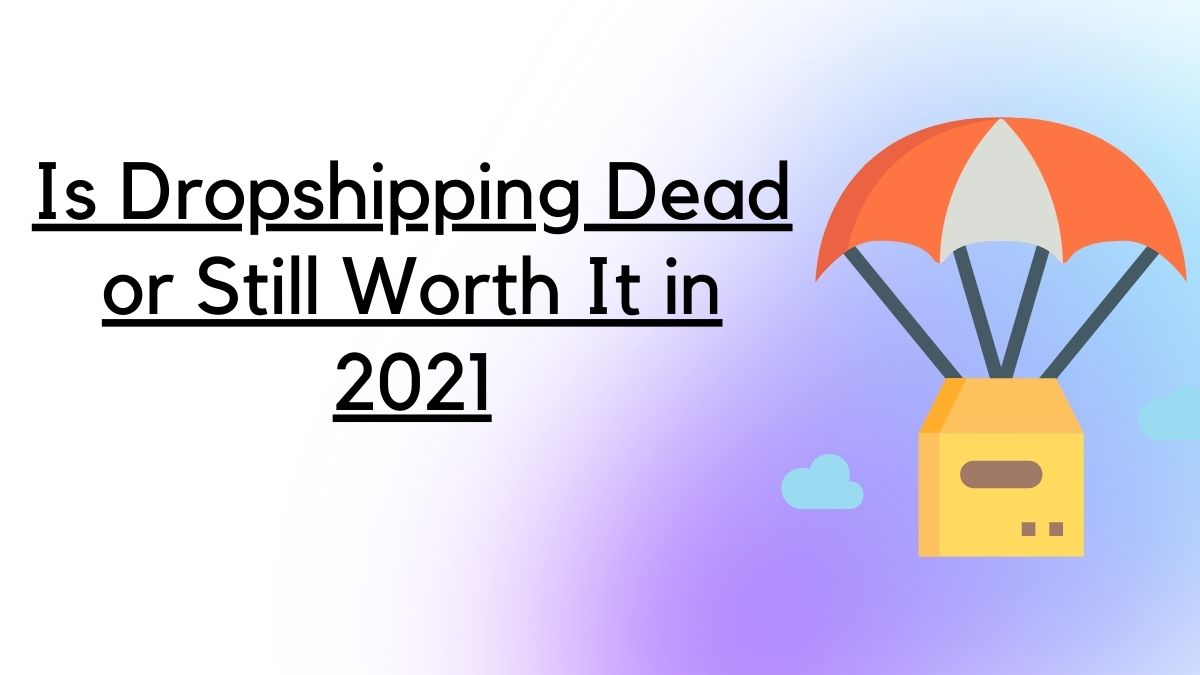 Is Dropshipping Dead or Still Worth It in 2021 - Post Cover