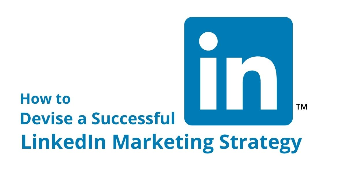 How to devise a successful LinkedIn marketing strategy in 2021 - POST COVER