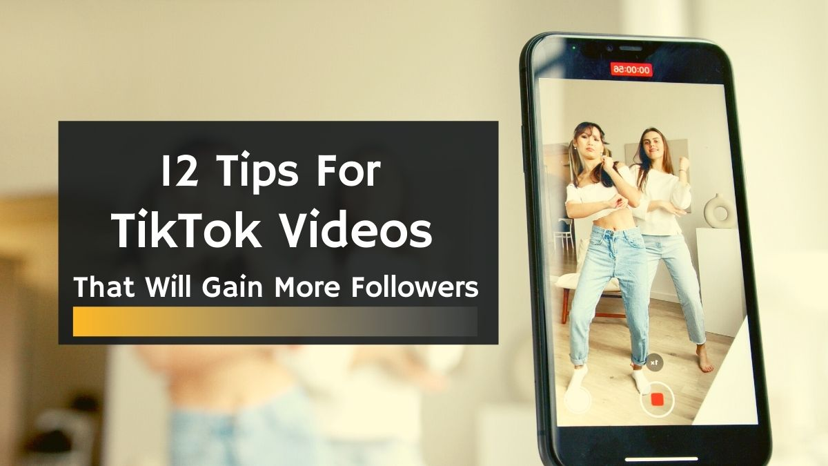 12 Tips for TikTok Videos that Will Gain More Followers