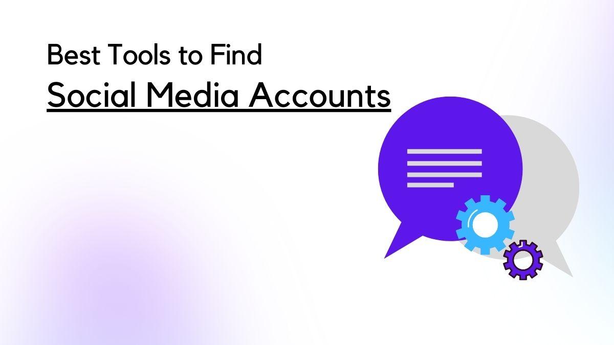 Tools to Find Social Media Accounts