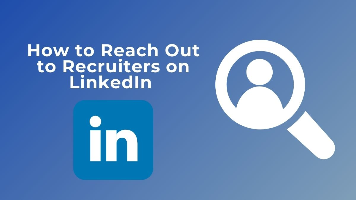 How to Reach Out to Recruiters on LinkedIn