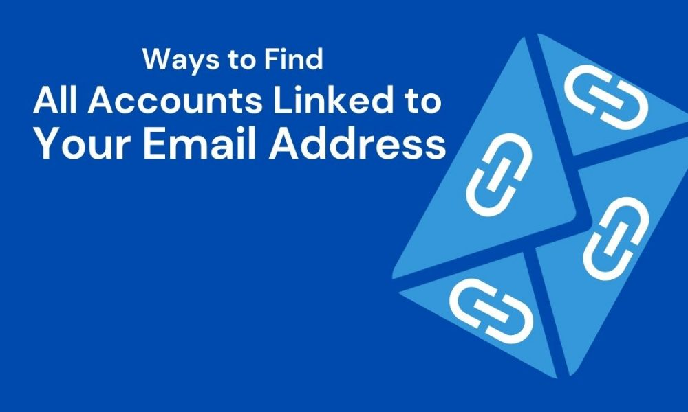 Ways to Find All Accounts Linked to Your Email Address
